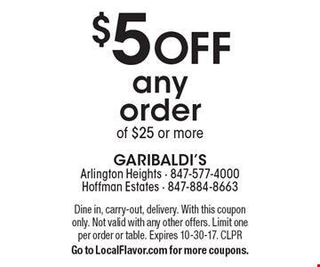 $5 Off any order of $25 or more. Dine in, carry-out, delivery. With this coupon only. Not valid with any other offers. Limit one per order or table. Expires 10-30-17. CLPR. Go to LocalFlavor.com for more coupons.