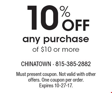 10% Off any purchase of $10 or more. Must present coupon. Not valid with other offers. One coupon per order.Expires 10-27-17.