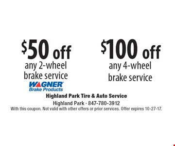 $50 off fany 2-wheel brake service OR  $100 off any 4-wheel brake service . With this coupon. Not valid with other offers or prior services. Offer expires 10-27-17.