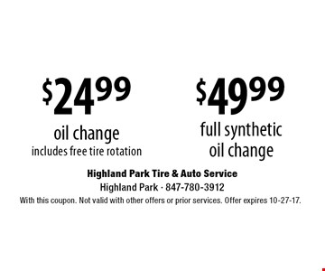 $24.99 oil change includes free tire rotation OR $49.99 full synthetic oil changeWith this coupon. Not valid with other offers or prior services. Offer expires 10-27-17.