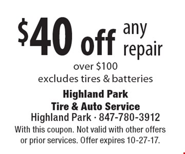 $40 off any repair over $100 excludes tires & batteries. With this coupon. Not valid with other offers or prior services. Offer expires 10-27-17.