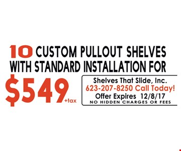 10 custom pullout shelves with standard installation for $549.
