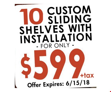 10 custom sliding shelved with installation for only $599