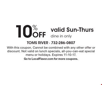 10% Off valid Sun-Thurs dine in only. With this coupon. Cannot be combined with any other offer or discount. Not valid on lunch specials, all-you-can-eat special menu or holidays. Expires 11-10-17. Go to LocalFlavor.com for more coupons.