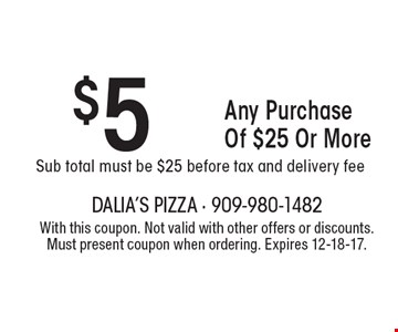 $5 Off Any Purchase Of $25 Or More. Sub total must be $25 before tax and delivery fee. With this coupon. Not valid with other offers or discounts. Must present coupon when ordering. Expires 12-18-17.
