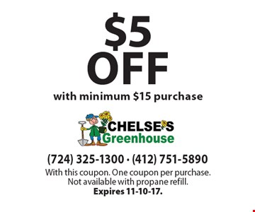 $5 off with minimum $15 purchase. With this coupon. One coupon per purchase.Not available with propane refill.Expires 11-10-17.