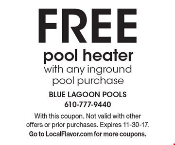 Free pool heater with any inground pool purchase. With this coupon. Not valid with other offers or prior purchases. Expires 11-30-17.Go to LocalFlavor.com for more coupons.