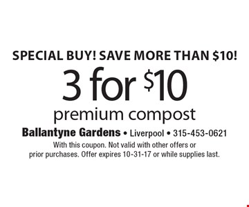 Special buy! Save more than $10! 3 for $10 With this coupon. Not valid with other offers or prior purchases. Offer expires 10-31-17 or while supplies last.