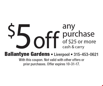 $5 off any purchase of $25 or more. Cash & carry. With this coupon. Not valid with other offers or prior purchases. Offer expires 10-31-17.
