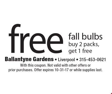Free fall bulbs. Buy 2 packs, get 1 free. With this coupon. Not valid with other offers or prior purchases. Offer expires 10-31-17 or while supplies last.