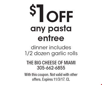 $1 OFF any pasta entree, dinner includes1/2 dozen garlic rolls. With this coupon. Not valid with other offers. Expires 11/3/17. CL