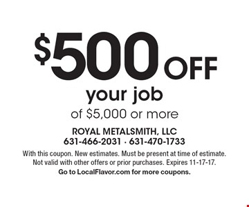 $500 Off your job of $5,000 or more. With this coupon. New estimates. Must be present at time of estimate. Not valid with other offers or prior purchases. Expires 11-17-17. Go to LocalFlavor.com for more coupons.