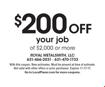 $200 Off your job of $2,000 or more. With this coupon. New estimates. Must be present at time of estimate. Not valid with other offers or prior purchases. Expires 11-17-17. Go to LocalFlavor.com for more coupons.