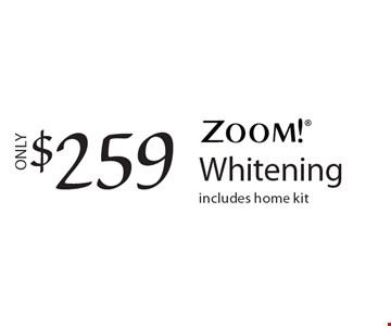 $259 ZoomWhitening. Includes home kit.
