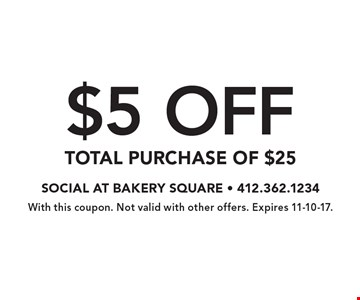 $5 OFF TOTAL PURCHASE OF $25. With this coupon. Not valid with other offers. Expires 11-10-17.