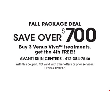 fall package deal SAVE OVER $700: Buy 3 Venus VivaTM treatments, get the 4th FREE!! With this coupon. Not valid with other offers or prior services. Expires 12/8/17.