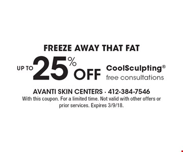 Freeze away that fat UP TO 25% Off CoolSculpting free consultations. With this coupon. For a limited time. Not valid with other offers or prior services. Expires 3/9/18.