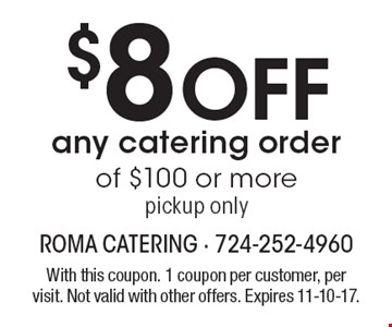 $8 off any catering order of $100 or more pickup only. With this coupon. 1 coupon per customer, per visit. Not valid with other offers. Expires 11-10-17.