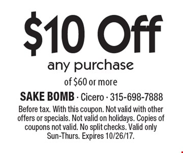 $10 Off any purchase of $60 or more. Before tax. With this coupon. Not valid with other offers or specials. Not valid on holidays. Copies of coupons not valid. No split checks. Valid only Sun-Thurs. Expires 10/26/17.