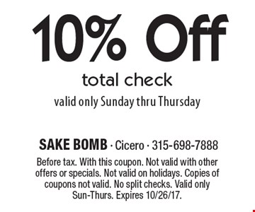10% Off total check valid only Sunday thru Thursday . Before tax. With this coupon. Not valid with other offers or specials. Not valid on holidays. Copies of coupons not valid. No split checks. Valid only Sun-Thurs. Expires 10/26/17.