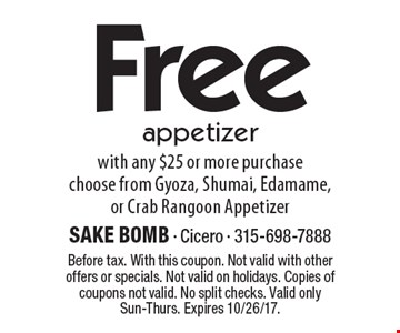 Free appetizer with any $25 or more purchase choose from Gyoza, Shumai, Edamame, or Crab Rangoon Appetizer. Before tax. With this coupon. Not valid with other offers or specials. Not valid on holidays. Copies of coupons not valid. No split checks. Valid only Sun-Thurs. Expires 10/26/17.