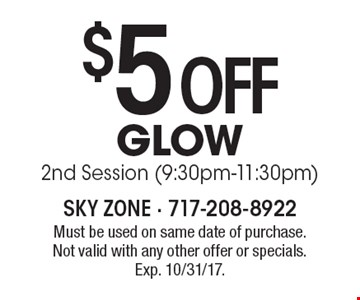 $5off GLOW. 2nd Session (9:30pm-11:30pm). Must be used on same date of purchase. Not valid with any other offer or specials. Exp. 10/31/17.