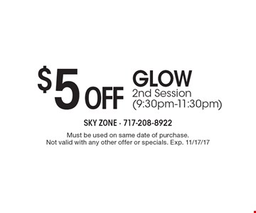 $5 off GLOW 2nd Session (9:30pm-11:30pm). Must be used on same date of purchase. Not valid with any other offer or specials. Exp. 11/17/17