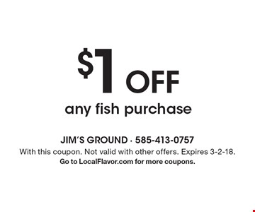 $1 off any fish purchase. With this coupon. Not valid with other offers. Expires 3-2-18. Go to LocalFlavor.com for more coupons.