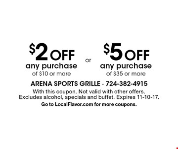 $2 off any purchase of $10 or more. $5 off any purchase of $35 or more. With this coupon. Not valid with other offers. Excludes alcohol, specials and buffet. Expires 11-10-17. Go to LocalFlavor.com for more coupons.
