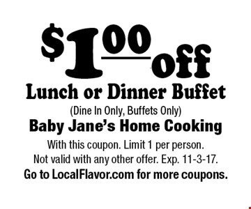 $1.00 off Lunch or Dinner Buffet (Dine In Only, Buffets Only). With this coupon. Limit 1 per person. Not valid with any other offer. Exp. 11-3-17. Go to LocalFlavor.com for more coupons.