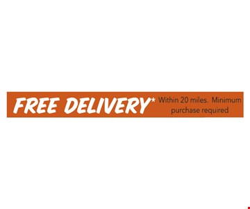 Free Delivery within 20 miles.  Minimum Purchase Required.