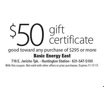 $50 gift certificate good toward any purchase of $295 or more. With this coupon. Not valid with other offers or prior purchases. Expires 11-17-17.