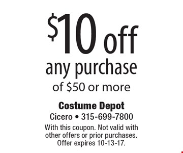 $10 off any purchase of $50 or more. With this coupon. Not valid with  other offers or prior purchases. Offer expires 10-13-17.