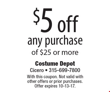 $5 off any purchase of $25 or more. With this coupon. Not valid with  other offers or prior purchases. Offer expires 10-13-17.