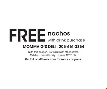 FREE nachos with drink purchase. With this coupon. Not valid with other offers. Valid at Trussville only. Expires 12/31/17. Go to LocalFlavor.com for more coupons.
