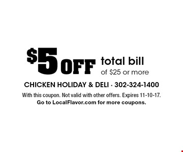 $5 Off total bill of $25 or more. With this coupon. Not valid with other offers. Expires 11-10-17. Go to LocalFlavor.com for more coupons.