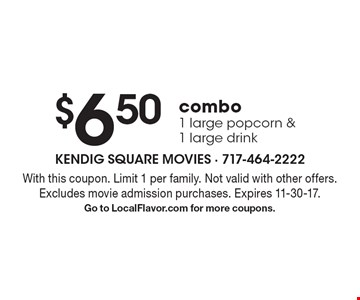 $6.50 combo1 large popcorn & 1 large drink. With this coupon. Limit 1 per family. Not valid with other offers. Excludes movie admission purchases. Expires 11-30-17. Go to LocalFlavor.com for more coupons.