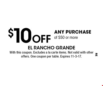 $10Off any purchaseof $50 or more. With this coupon. Excludes a la carte items. Not valid with other offers or carry out. One coupon per table. Expires 11-3-17.