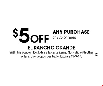 $5Off any purchaseof $25 or more. With this coupon. Excludes a la carte items. Not valid with other offers or carry out. One coupon per table. Expires 11-3-17.