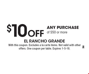 $10 Off any purchase of $50 or more. With this coupon. Excludes a la carte items. Not valid with other offers. One coupon per table. Expires 1-5-18.