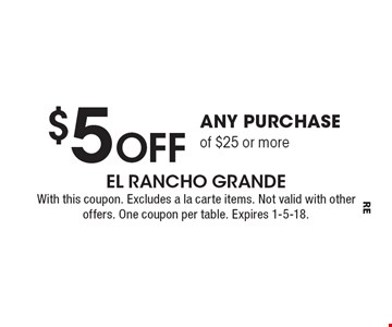 $5 Off any purchase of $25 or more. With this coupon. Excludes a la carte items. Not valid with other offers. One coupon per table. Expires 1-5-18.