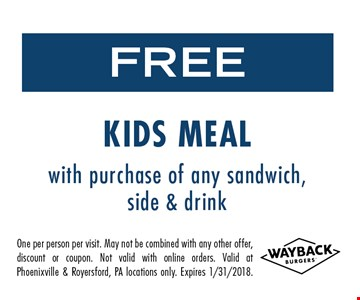 Free kid's meal with purchase of any sandwich, side or drink. One per person per visit. May not be combined with any other offer, discount or coupon. Not valid with online orders. Valid at Phoenixville & Royersford, PA locations only. Expires 1/31/2018.