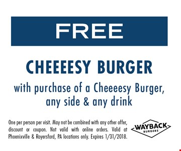 Free cheeeesy burger with purchase of a cheeeesy burger, any side & any drink. One per person per visit. May not be combined with any other offer, discount or coupon. Not valid with online orders. Valid at Phoenixville & Royersford, PA locations only. Expires 1/31/2018.
