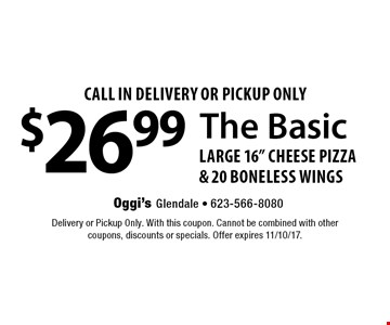 call in Delivery Or Pickup Only $26.99 The Basic large 16