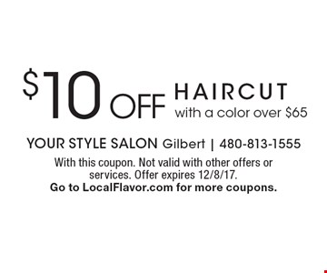 $10 off haircut with a color over $65. With this coupon. Not valid with other offers or services. Offer expires 12/8/17. Go to LocalFlavor.com for more coupons.