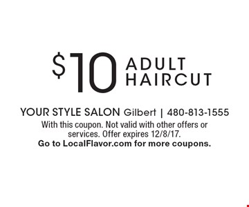 $10 adult haircut. With this coupon. Not valid with other offers or services. Offer expires 12/8/17. Go to LocalFlavor.com for more coupons.