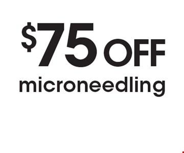 $75 OFF microneedling.