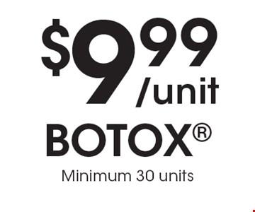 $9.99 /unit BOTOX Minimum 30 units.