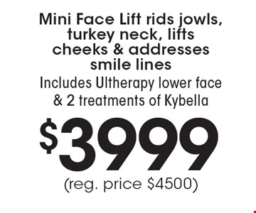 Mini Face Lift rids jowls, turkey neck, lifts cheeks & addresses smile lines. $3999 Includes Ultherapy lower face & 2 treatments of Kybella (reg. price $4500).