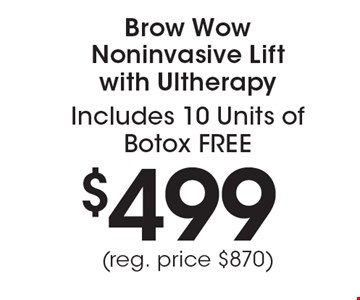 Brow Wow Noninvasive Lift with Ultherapy $499. Includes 10 Units of Botox FREE (reg. price $870).